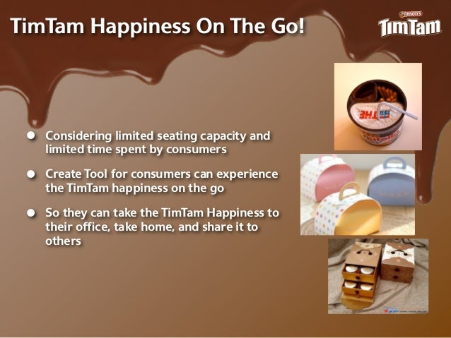 TimTam Happiness On The Go! •   Considering limited seating capacity and     limited time spent by consumers •   Create To...