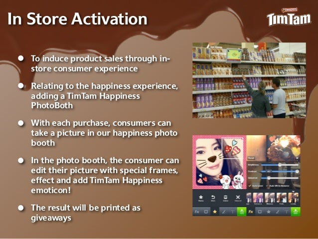 In Store Activation •   To induce product sales through in-‐     store consumer experience •   Relating to the happiness e...