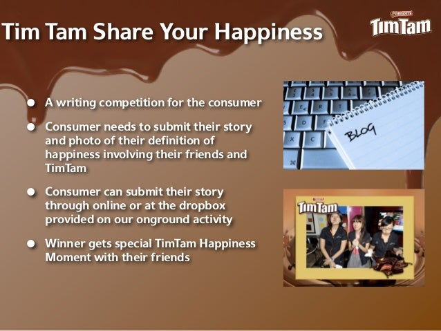 Tim Tam Share Your Happiness  •   A writing competition for the consumer  •   Consumer needs to submit their story      an...