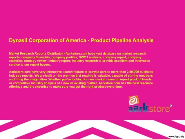 Dynasil Corporation of America - Product Pipeline AnalysisMarket Research Reports Distributor - Aarkstore.com have vast da...