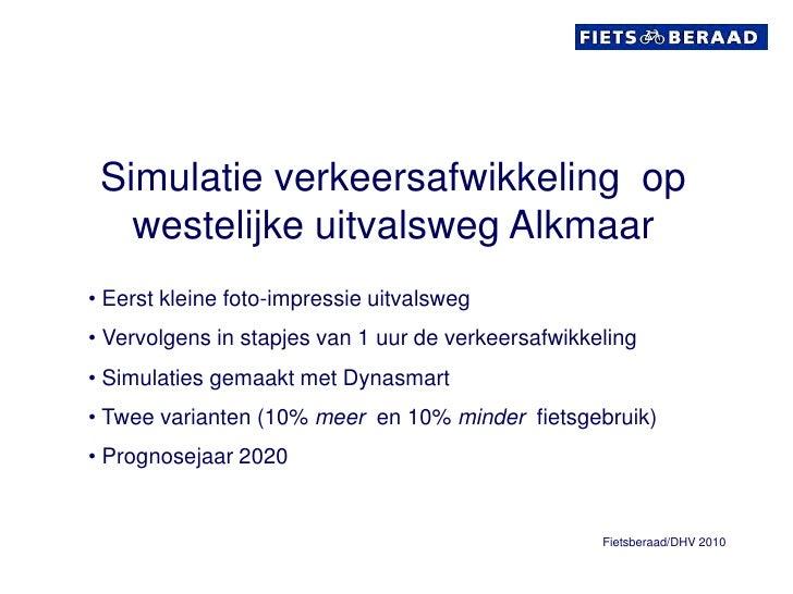 Simulatie verkeersafwikkeling  op westelijke uitvalsweg Alkmaar<br /><ul><li> Eerst kleine foto-impressie uitvalsweg