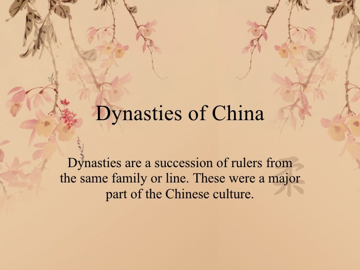 Dynasties of China Dynasties are a succession of rulers from the same family or line. These were a major part of the Chine...