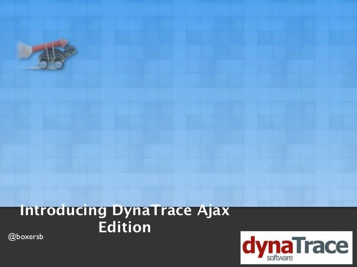 Introducing DynaTrace Ajax@boxersb            Edition