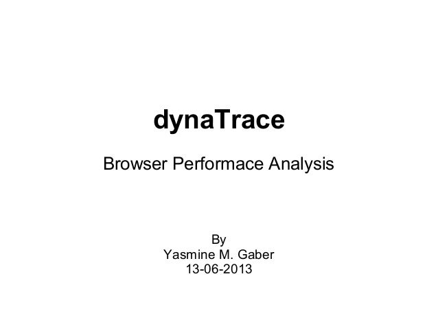 dynaTraceBrowser Performace AnalysisByYasmine M. Gaber13-06-2013