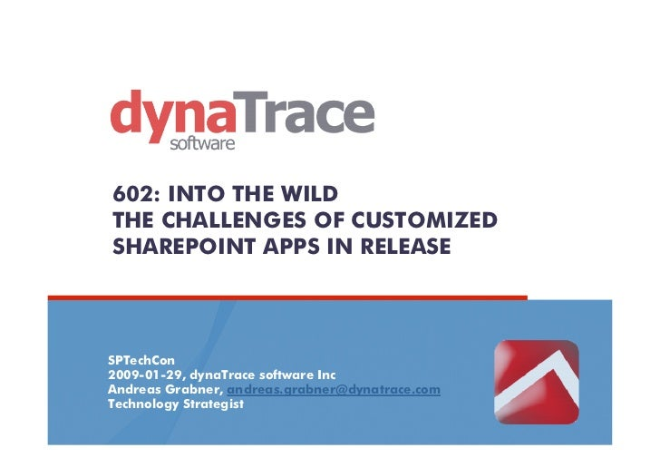 602: INTO THE WILDTHE CHALLENGES OF CUSTOMIZEDSHAREPOINT APPS IN RELEASESPTechCon2009-01-29, dynaTrace software IncAndreas...