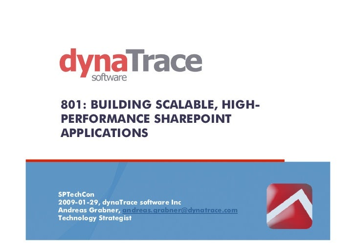 801: BUILDING SCALABLE, HIGH-PERFORMANCE SHAREPOINTAPPLICATIONSSPTechCon2009-01-29, dynaTrace software IncAndreas Grabner,...