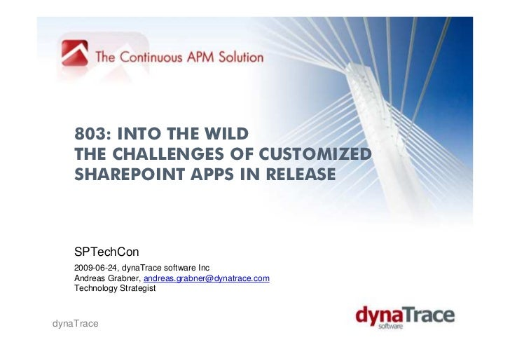 803: INTO THE WILD    THE CHALLENGES OF CUSTOMIZED    SHAREPOINT APPS IN RELEASE    SPTechCon    2009-06-24, dynaTrace sof...