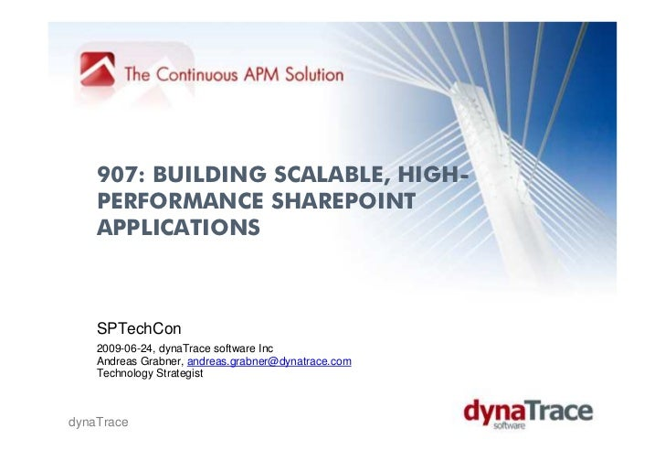 907: BUILDING SCALABLE, HIGH-    PERFORMANCE SHAREPOINT    APPLICATIONS    SPTechCon    2009-06-24, dynaTrace software Inc...