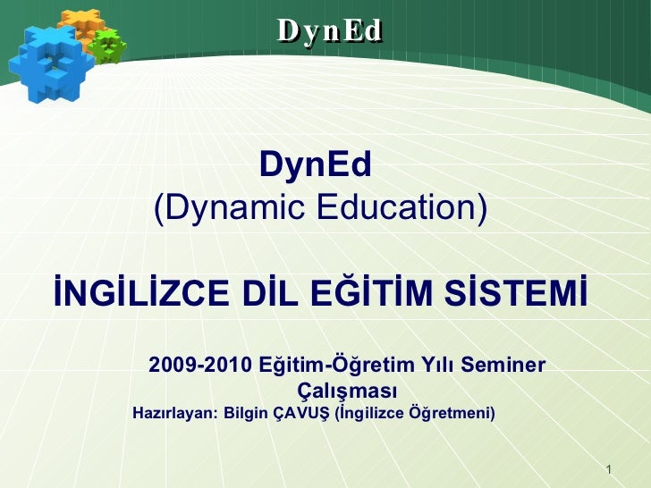 DynEd DynEd   (Dynamic Education)   İNGİLİZCE DİL EĞİTİM SİSTEMİ 2009-2010 Eğitim-Öğretim Yılı Seminer Çalışması Hazırlaya...