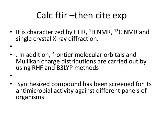 Calc ftir –then cite exp • It is characterized by FTIR, 1H NMR, 13C NMR and single crystal X-ray diffraction. • • . In add...