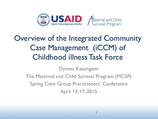 Overview of the Integrated Community Case Management (iCCM) of Childhood illnessTask Force Dyness Kasungami The Maternal a...