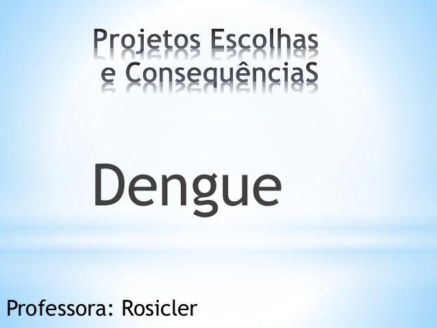 Dengue Professora: Rosicler