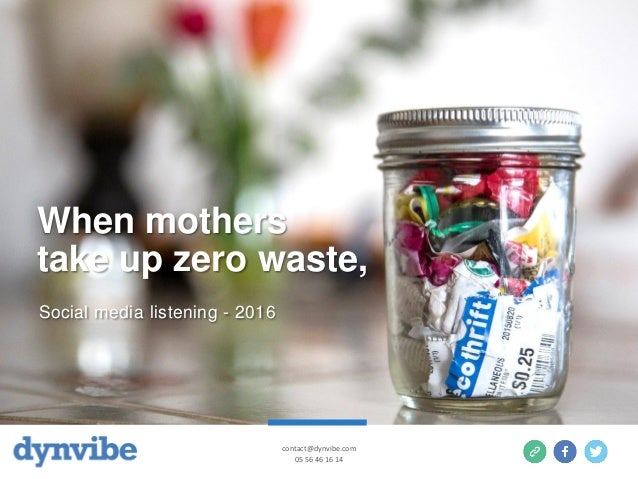 When mothers take up zero waste, Social media listening - 2016 contact@dynvibe.com 05 56 46 16 14