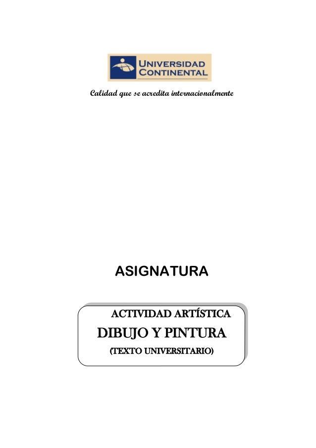 Calidad que se acredita internacionalmente ASIGNATURA ACTIVIDAD ARTÍSTICA DIBUJO Y PINTURA (TEXTO UNIVERSITARIO)