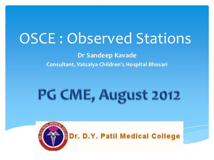 OSCE : Observed Stations               Dr Sandeep Kavade   Consultant, Vatsalya Children's Hospital Bhosari