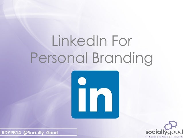 #DYPBTO @Socially_Good LinkedIn For Personal Branding