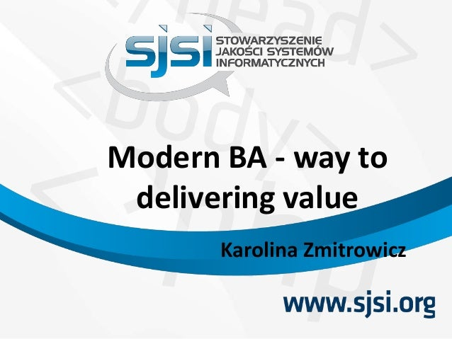 Modern BA - way to delivering value Karolina Zmitrowicz