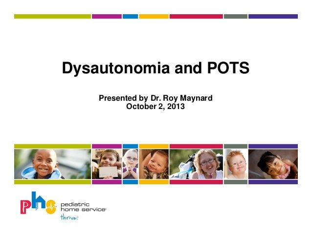 Dysautonomia and POTS Presented by Dr. Roy Maynard October 2, 2013