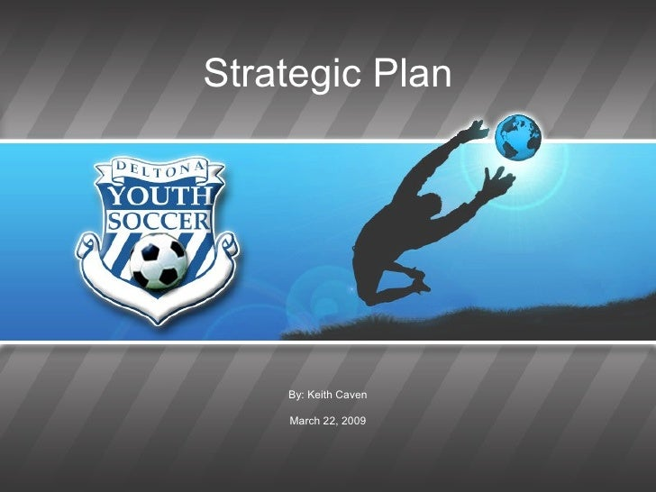 Strategic Plan Strategic Plan By: Keith Caven March 22, 2009