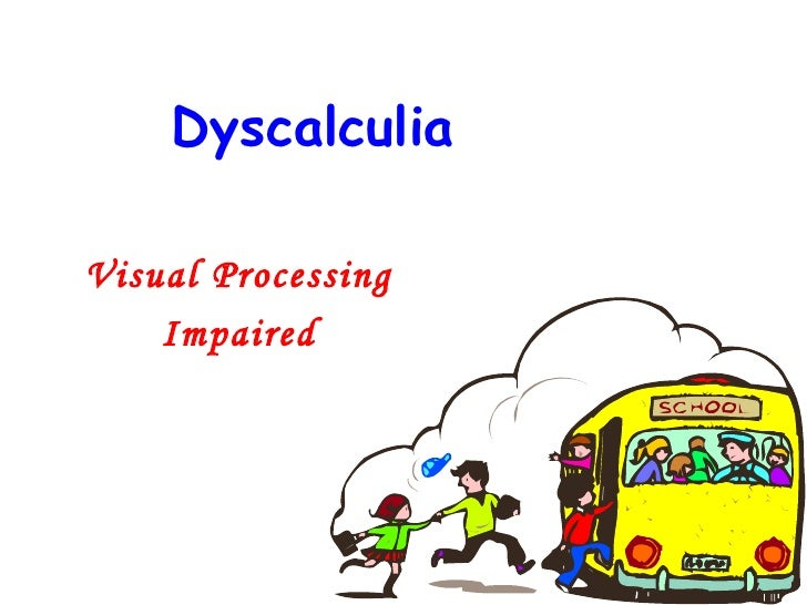 DyscalculiaVisual Processing    Impaired