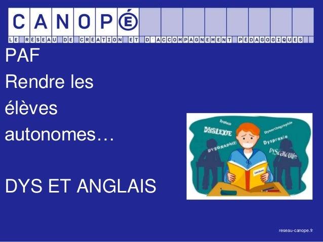 PAF Rendre les élèves autonomes… DYS ET ANGLAIS reseau-canope.fr