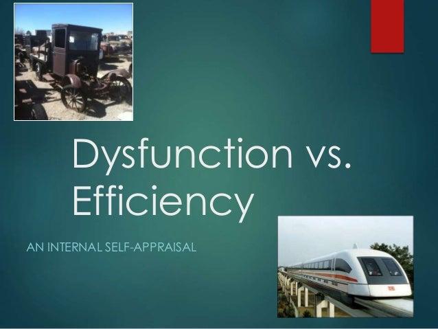 Dysfunction vs. Efficiency AN INTERNAL SELF-APPRAISAL