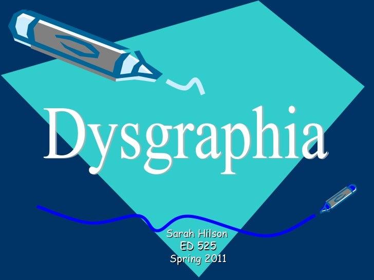 Sarah Hilson  ED 525 Spring 2011 Dysgraphia
