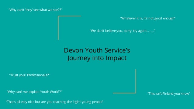"""Devon Youth Service's Journey into Impact """"We don't believe you, sorry, try again………"""" """"Why can't we explain Youth Work??"""" ..."""