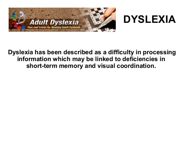 DYSLEXIADyslexia has been described as a difficulty in processing  information which may be linked to deficiencies in     ...