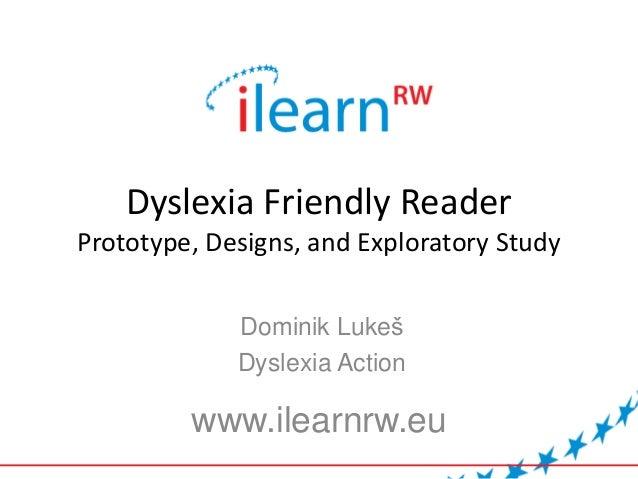 Dyslexia Friendly Reader Prototype, Designs, and Exploratory Study Dominik Lukeš Dyslexia Action www.ilearnrw.eu