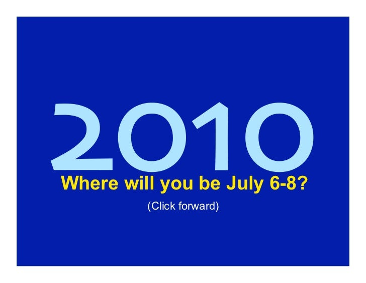 2010 Where will you be July 6-8?          (Click forward)