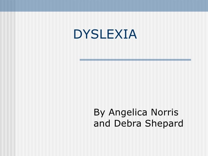 DYSLEXIA By Angelica Norris and Debra Shepard