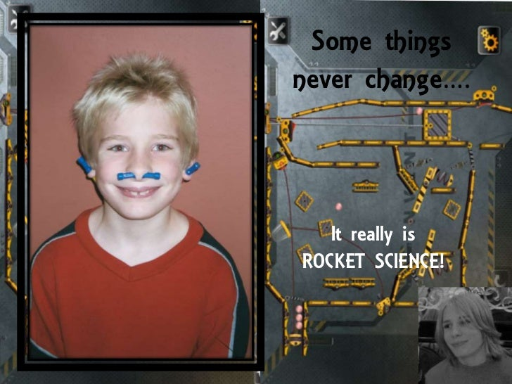 Some thingsnever change….   It really isROCKET SCIENCE!