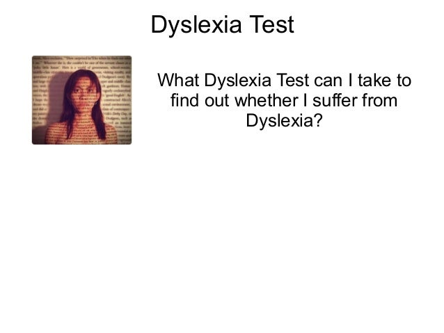 Dyslexia TestWhat Dyslexia Test can I take to find out whether I suffer from           Dyslexia?