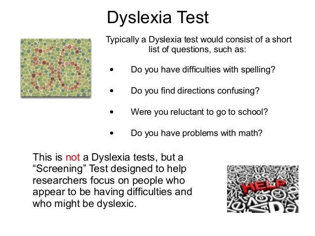 dyslexia essay tests Psychology essays: psychology dyslexia research paper students who have these problems do not always have dyslexia, and testing of language and mathematical.