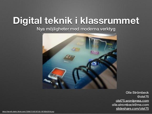 Digital teknik i klassrummet Nya möjligheter med moderna verktyg http://farm8.static.flickr.com/7256/7118787133_f8762b2516....