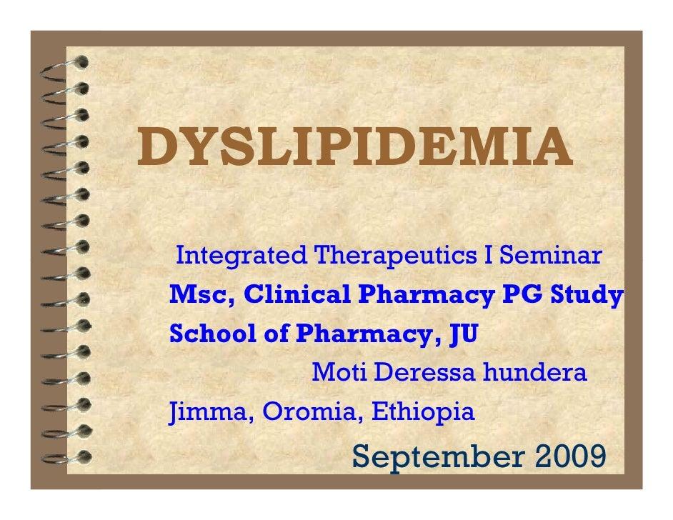 DYSLIPIDEMIA  Integrated Therapeutics I Seminar Msc, Clinical Pharmacy PG Study School of Pharmacy, JU             Moti De...