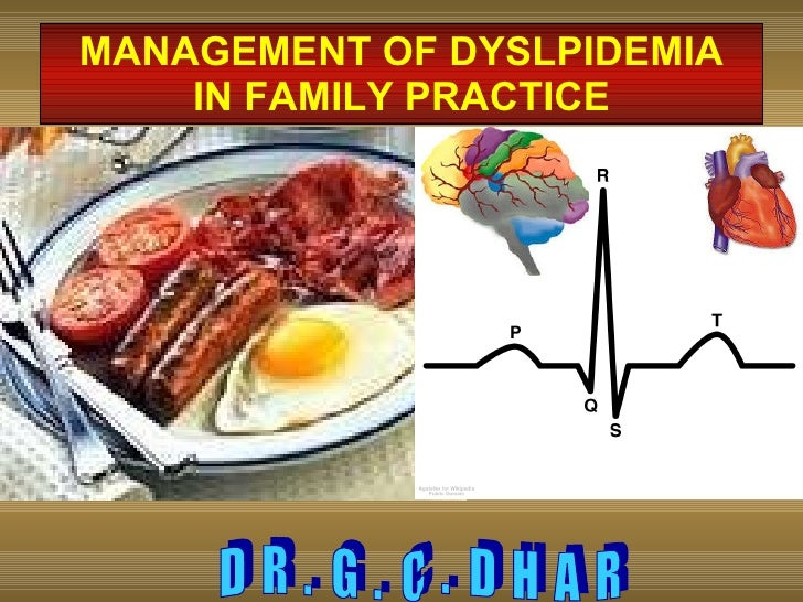 MANAGEMENT OF DYSLPIDEMIA IN FAMILY PRACTICE D  R  .  G  .  C  .  D  H  A  R
