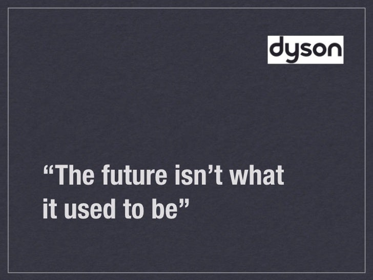 """""""The future isn't whatit used to be"""""""