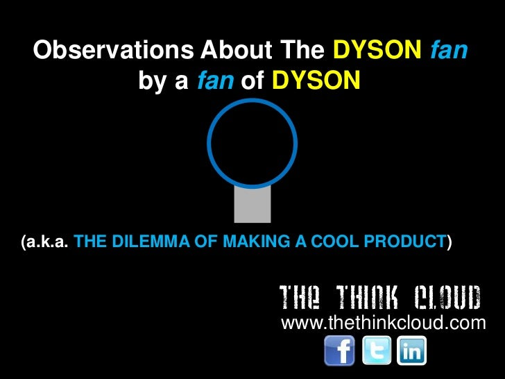 Observations About The DYSON fan         by a fan of DYSON(a.k.a. THE DILEMMA OF MAKING A COOL PRODUCT)                   ...
