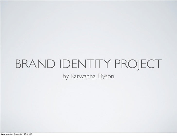 BRAND IDENTITY PROJECT                               by Karwanna DysonWednesday, December 15, 2010