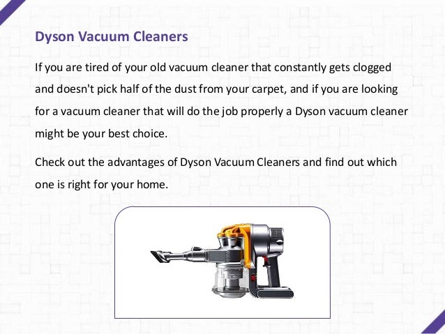 Advantages  It is bag-less, easy to use and is good for vacuuming pet -hair off the carpet and floor.  HEPA filters guar...