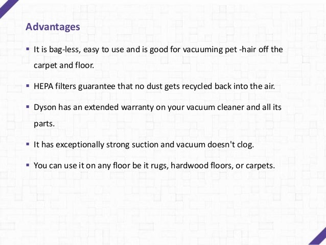 Suitable for Any Type of Floor Many Dyson vacuums like 'Dyson DC59 Cordless vacuum cleaner' are effective on all floor typ...