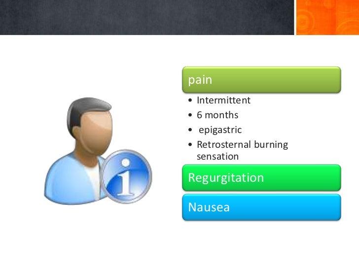 pain•   Intermittent•   6 months•    epigastric•   Retrosternal burning    sensationRegurgitationNausea