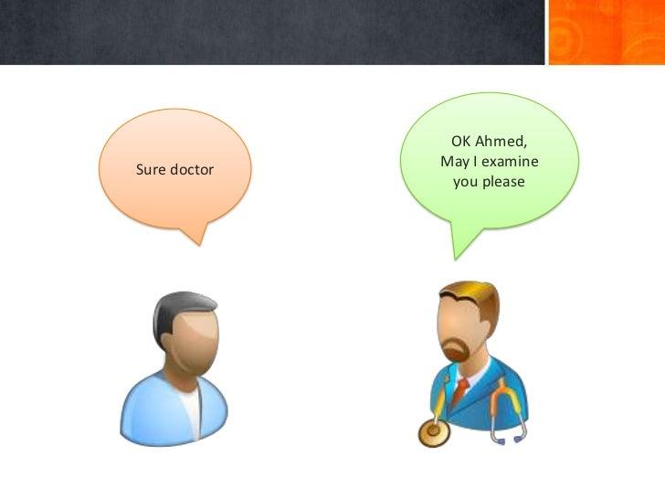OK Ahmed,              May I examineSure doctor               you please