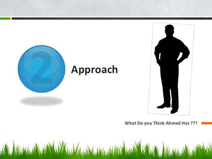 Approach           What Do you Think Ahmed Has ???