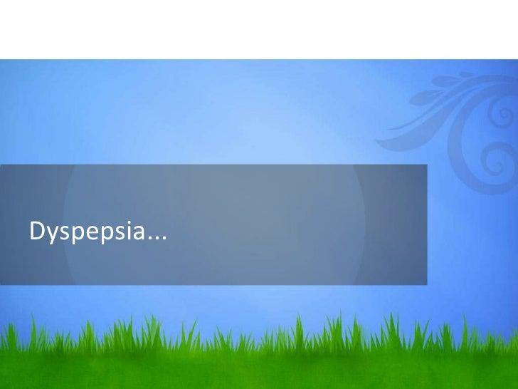 Dyspepsia...