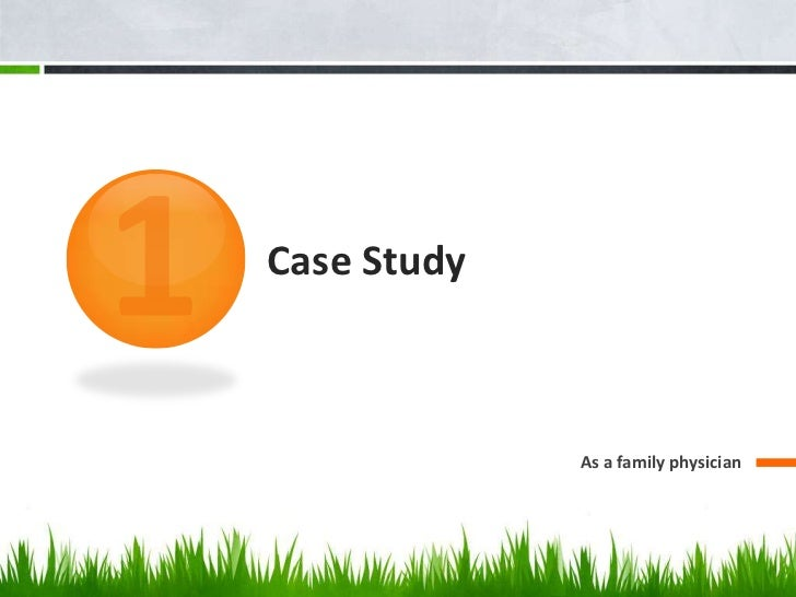 Case Study             As a family physician