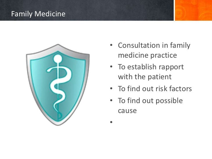 Family Medicine                  • Consultation in family                    medicine practice                  • To estab...