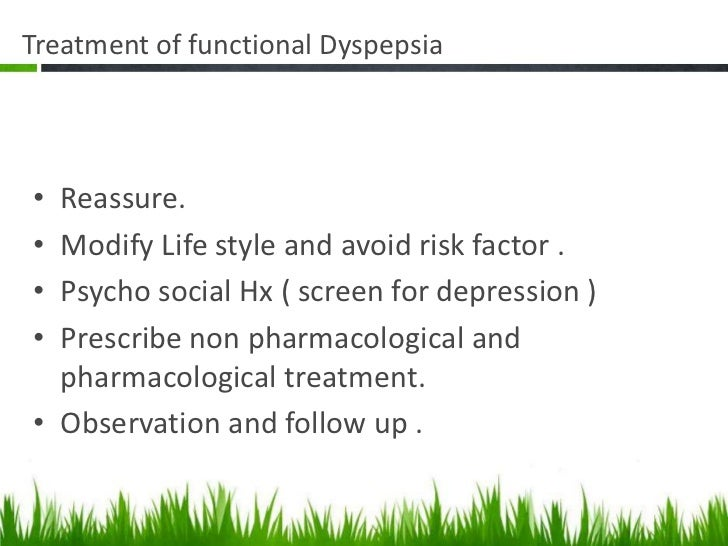 Functional dyspepsia  - H2RR or PPI ( normal dose).  - Duration : 4 weeks and follow up.